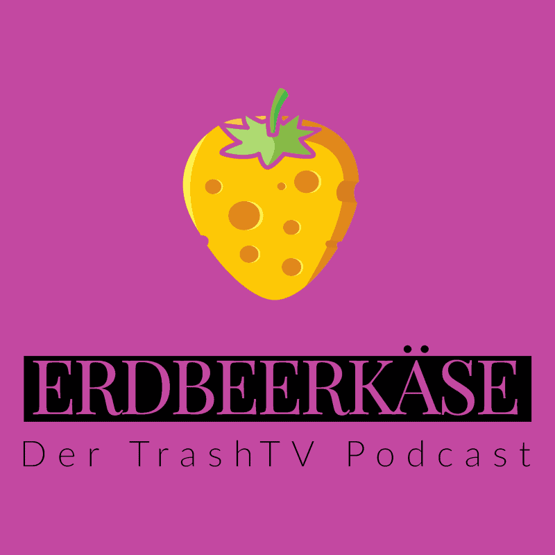 Erdbeerkäse – Der TrashTV Podcast